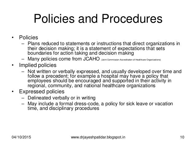Policies and Procedures • Policies – Plans reduced to statements or instructions that direct organizations in their decisi...