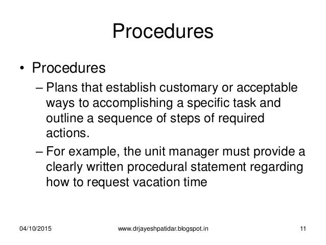 Procedures • Procedures – Plans that establish customary or acceptable ways to accomplishing a specific task and outline a...