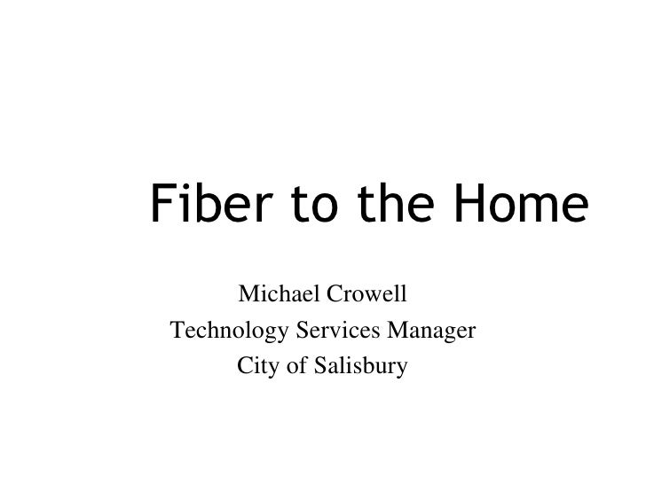 Fiber to the Home      Michael Crowell Technology Services Manager      City of Salisbury    Proprietary and Confidential ...