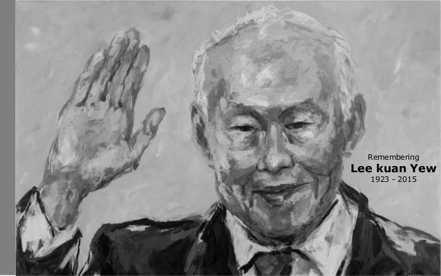 Remembering Lee kuan Yew 1923 - 2015
