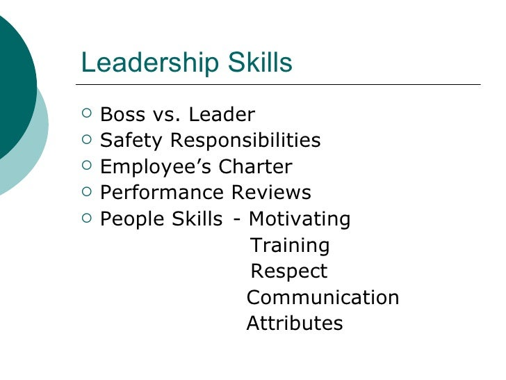 Leadership Skills <ul><li>Boss vs. Leader </li></ul><ul><li>Safety Responsibilities </li></ul><ul><li>Employee's Charter <...