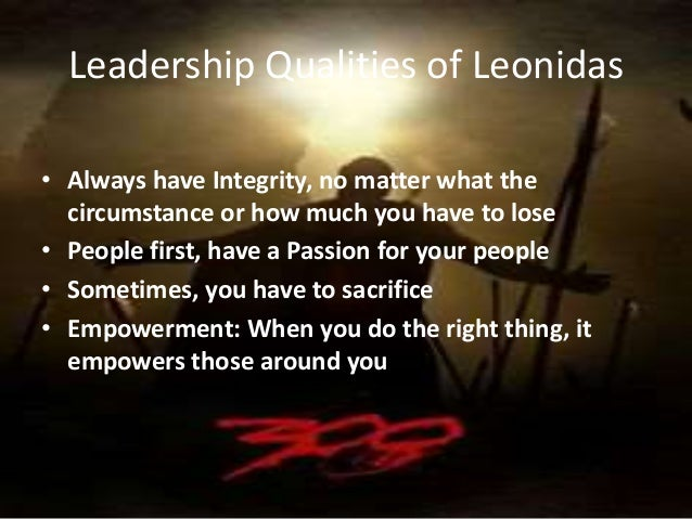 leonidas leadership skills King leonidas i is the most famous general in the history of sparta, and  so  who was this great leader, and how close is he to his fictional counterpart  few  spartan kings to receive agoge training, which included combat,.