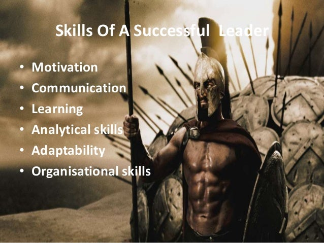 leonidas leadership skills The paper discusses how the 300 film character king leonidas explored his skills and leadership based on the leadership theories the movie is an adaptation of the novel written by frank miller that talked about the battle of thermopylae between the persians and the greece.