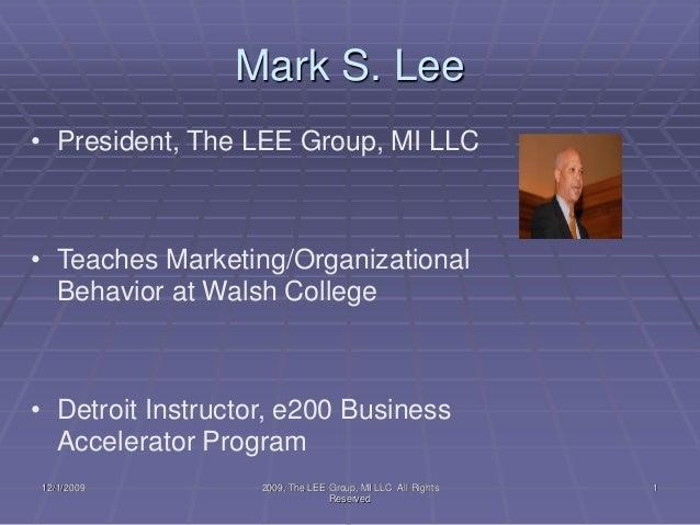 Mark S. Lee12/1/2009 2009, The LEE Group, MI LLC All RightsReserved1• President, The LEE Group, MI LLC• Teaches Marketing/...