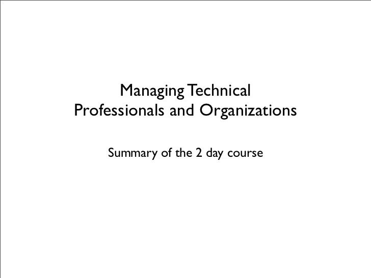 Managing Technical Professionals and Organizations      Summary of the 2 day course