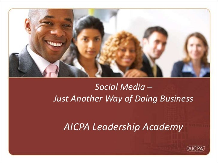 Social Media – Just Another Way of Doing BusinessAICPA Leadership Academy<br />
