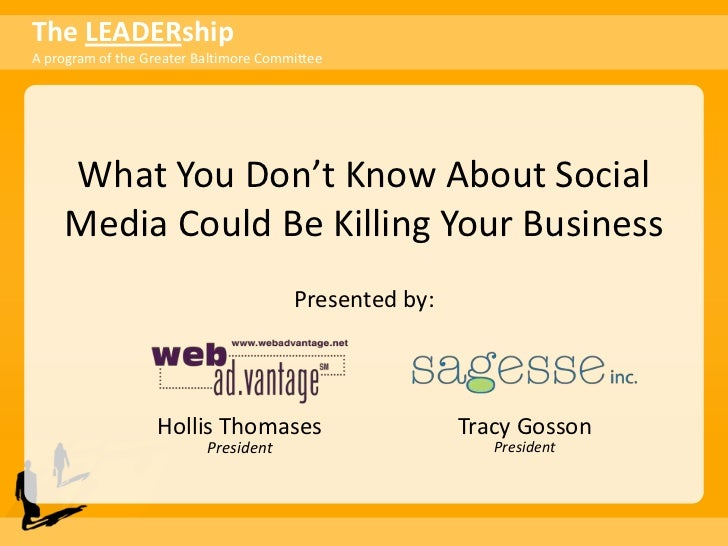What You Don't Know About Social Media Could Be Killing Your Business<br />Presented by:<br />Hollis ThomasesPresident<br ...