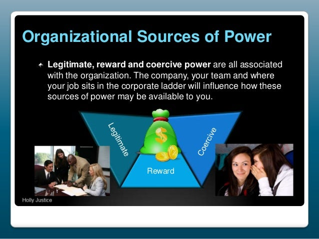Organizational Sources of Power Legitimate, reward and coercive power are all associated with the organization. The compan...