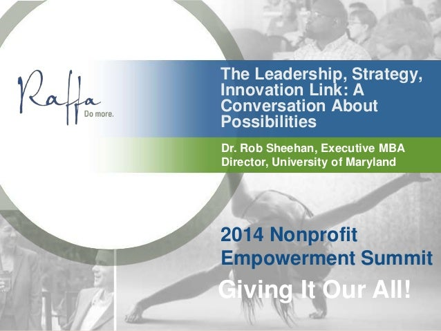 The Leadership, Strategy, Innovation Link: A Conversation About Possibilities 2014 Nonprofit Empowerment Summit Giving It ...