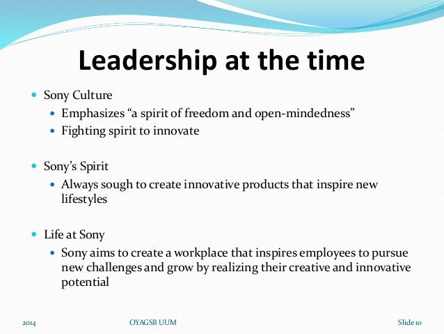 sony organizational culture The goal of the study is to have an in-depth analysis into the organizational structure, its relevance, importance, and its impact over the culture, brand value, sales, and success of the organization this report will take into consideration various arenas of organizational structure of samsung.