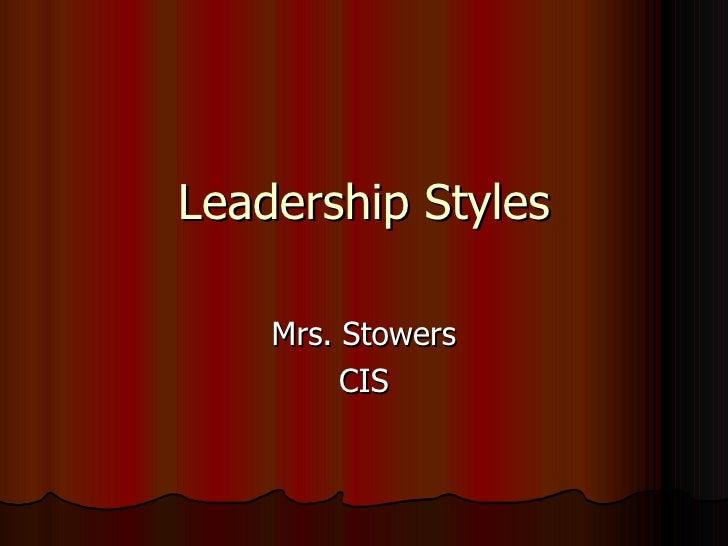 Leadership Styles Mrs. Stowers CIS