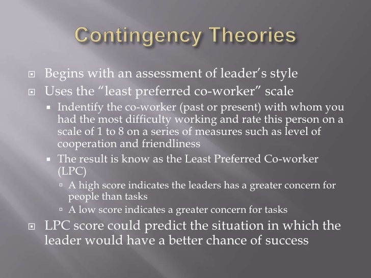 """Contingency Theories<br />Begins with an assessment of leader's style<br />Uses the """"least preferred co-worker"""" scale<br /..."""
