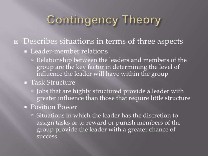 Contingency Theory<br />Describes situations in terms of three aspects<br />Leader-member relations<br />Relationship betw...