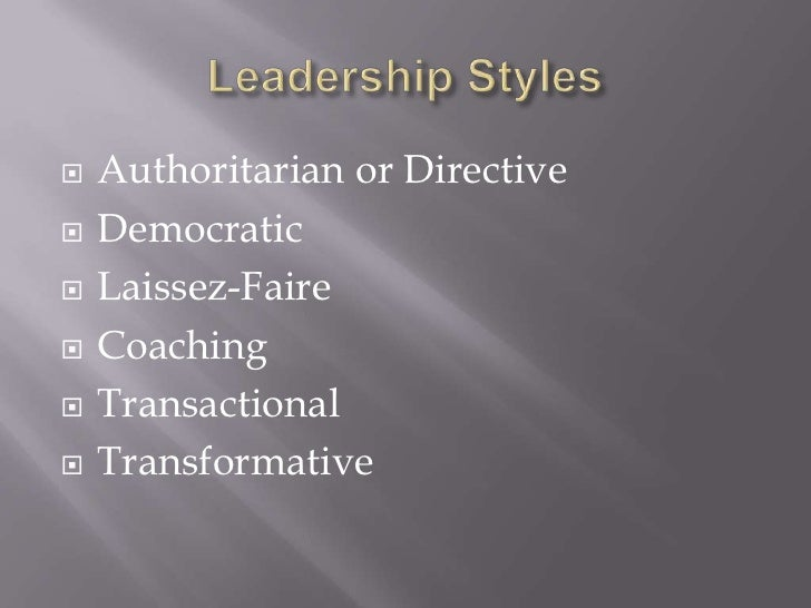 Leadership Styles<br />Authoritarian or Directive<br />Democratic<br />Laissez-Faire<br />Coaching<br />Transactional<br /...