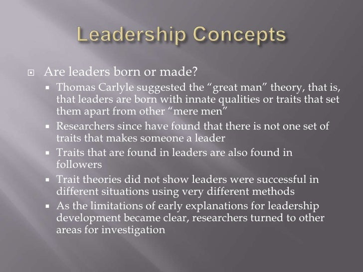 """Leadership Concepts<br />Are leaders born or made?<br />Thomas Carlyle suggested the """"great man"""" theory, that is, that lea..."""