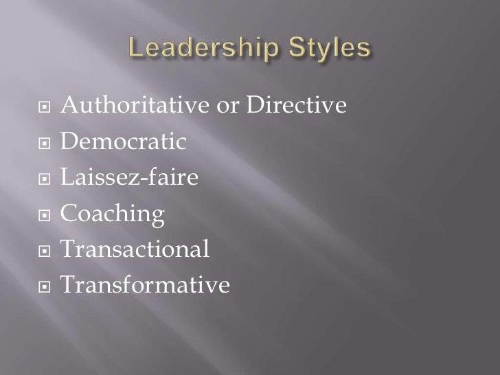 Leadership Styles<br />Authoritative or Directive<br />Democratic<br />Laissez-faire<br />Coaching<br />Transactional<br /...