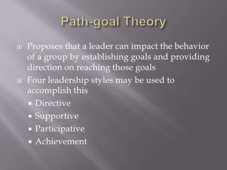 Path-goal Theory<br />Proposes that a leader can impact the behavior of a group by establishing goals and providing direct...
