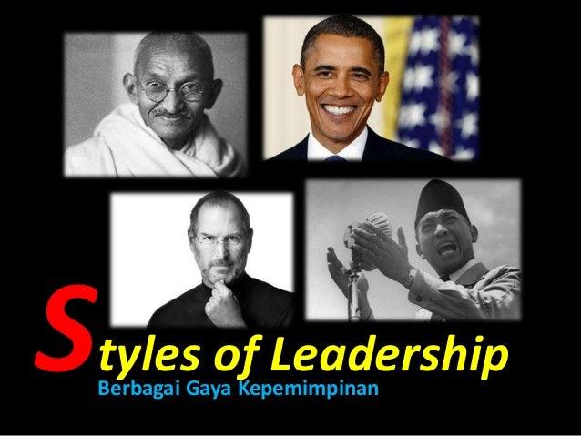 S  tyles of Leadership Berbagai Gaya Kepemimpinan
