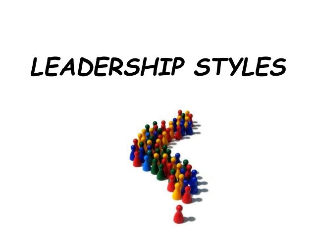 Leadership styles : - Principles of management