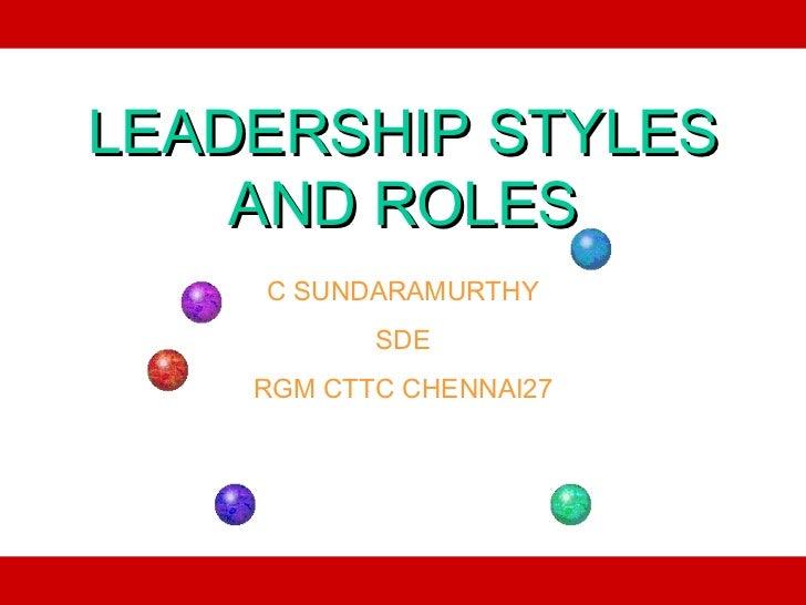 LEADERSHIP STYLES    AND ROLES    C SUNDARAMURTHY           SDE    RGM CTTC CHENNAI27