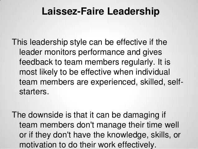 Laissez-Faire Leadership This leadership style can be effective if the leader monitors performance and gives feedback to t...