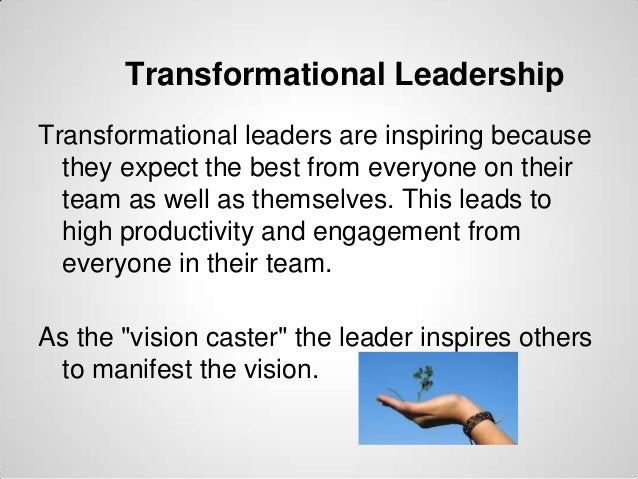 Transformational Leadership Transformational leaders are inspiring because they expect the best from everyone on their tea...