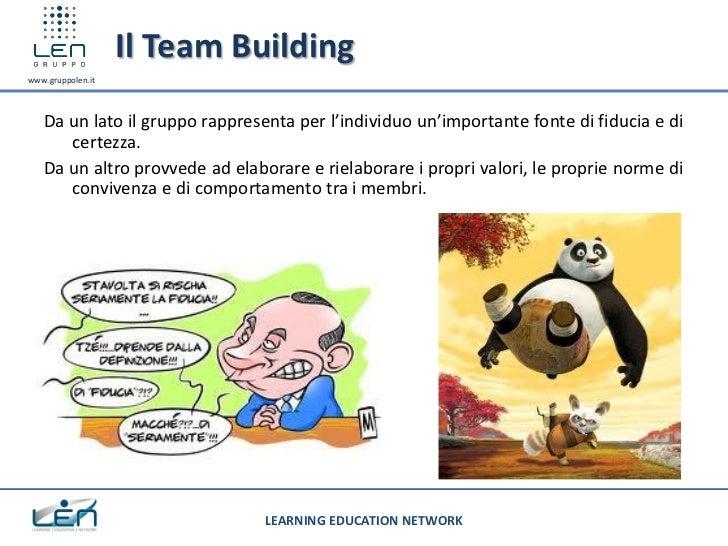 Il Team Buildingwww.gruppolen.it   Da un lato il gruppo rappresenta per l'individuo un'importante fonte di fiducia e di   ...