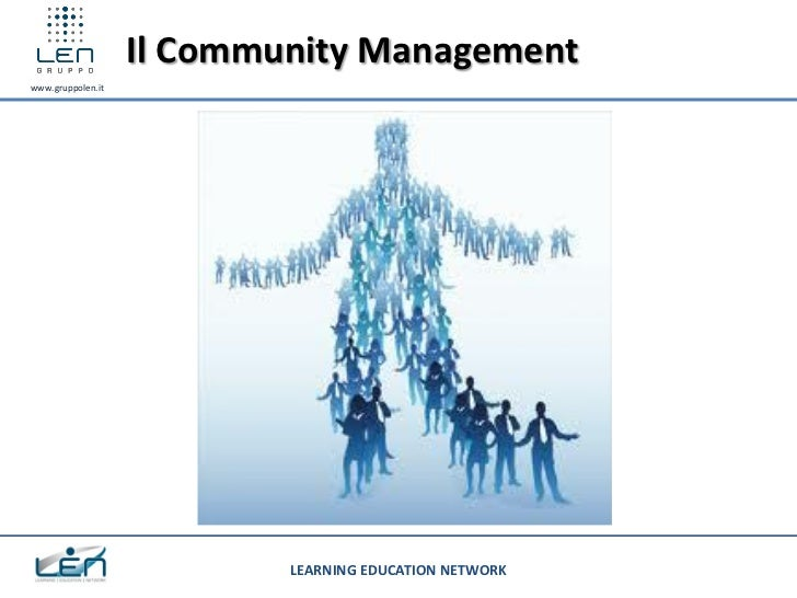 Il Community Managementwww.gruppolen.it                           LEARNING EDUCATION NETWORK