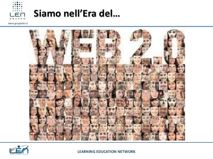 Siamo nell'Era del…www.gruppolen.it                            LEARNING EDUCATION NETWORK