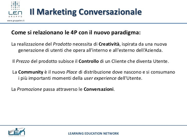 Il Marketing Conversazionalewww.gruppolen.it   Come si relazionano le 4P con il nuovo paradigma:   La realizzazione del Pr...