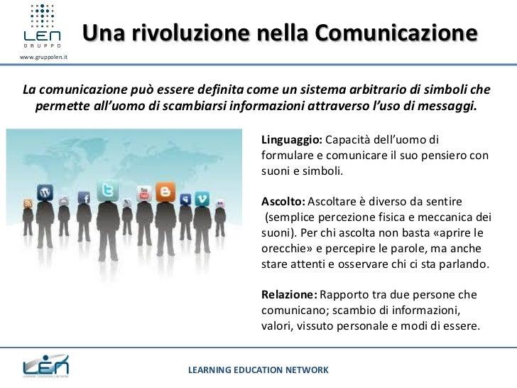 Una rivoluzione nella Comunicazionewww.gruppolen.itLa comunicazione può essere definita come un sistema arbitrario di simb...