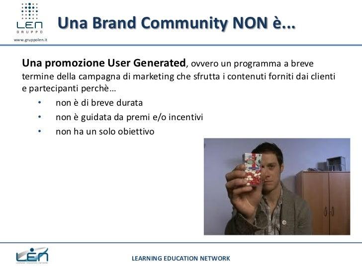 Una Brand Community NON è...www.gruppolen.it   Una promozione User Generated, ovvero un programma a breve   termine della ...