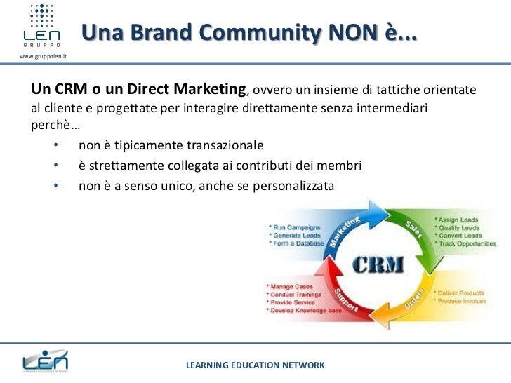 Una Brand Community NON è...www.gruppolen.it   Un CRM o un Direct Marketing, ovvero un insieme di tattiche orientate   al ...