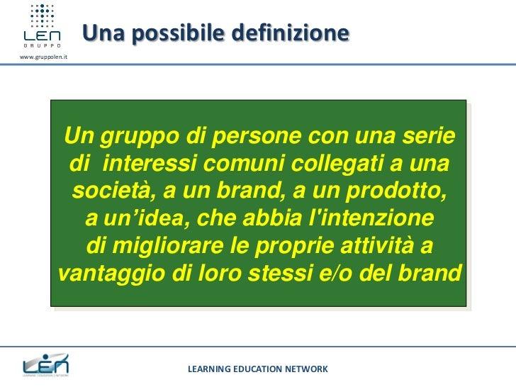 Una possibile definizionewww.gruppolen.it            Un gruppo di persone con una serie             di interessi comuni co...