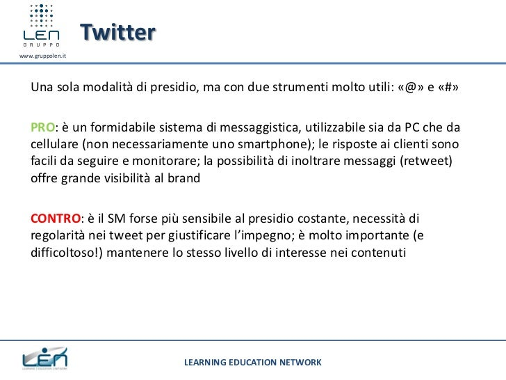 Twitterwww.gruppolen.it   Una sola modalità di presidio, ma con due strumenti molto utili: «@» e «#»   PRO: è un formidabi...