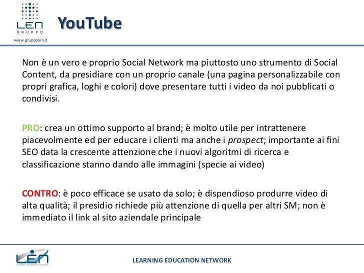 YouTubewww.gruppolen.it   Non è un vero e proprio Social Network ma piuttosto uno strumento di Social   Content, da presid...