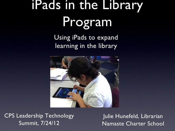 iPads in the Library              Program                 Using iPads to expand                 learning in the libraryCPS...