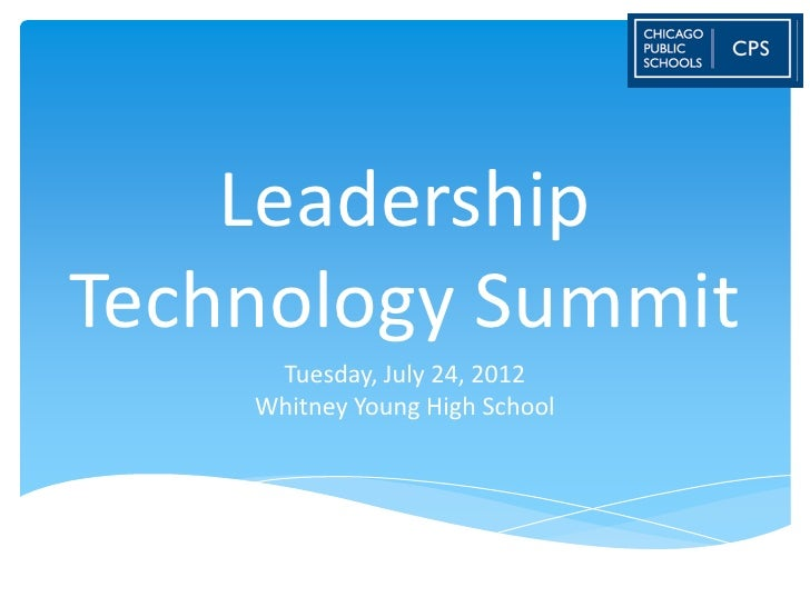 LeadershipTechnology Summit     Tuesday, July 24, 2012    Whitney Young High School