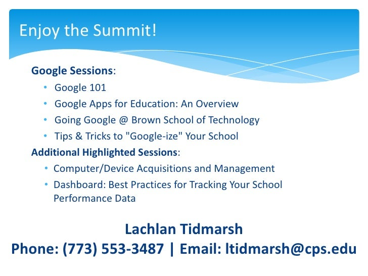 Enjoy the Summit!  Google Sessions:    • Google 101    • Google Apps for Education: An Overview    • Going Google @ Brown ...