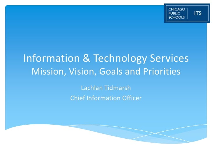 Information & Technology Services Mission, Vision, Goals and Priorities             Lachlan Tidmarsh          Chief Inform...