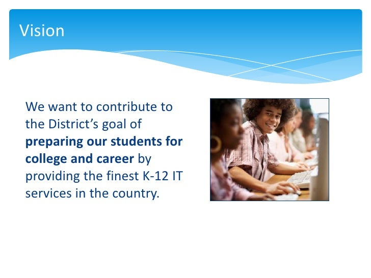 VisionWe want to contribute tothe District's goal ofpreparing our students forcollege and career byproviding the finest K-...