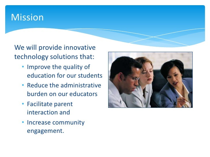 MissionWe will provide innovativetechnology solutions that:  • Improve the quality of    education for our students  • Red...