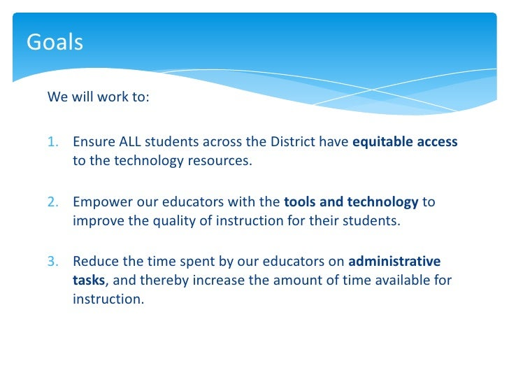Goals We will work to: 1. Ensure ALL students across the District have equitable access    to the technology resources. 2....