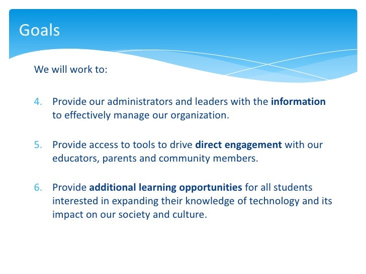 Goals We will work to: 4. Provide our administrators and leaders with the information    to effectively manage our organiz...