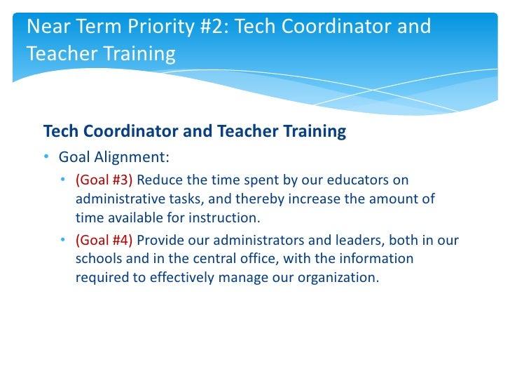 Near Term Priority #2: Tech Coordinator andTeacher Training Tech Coordinator and Teacher Training • Goal Alignment:   • (G...