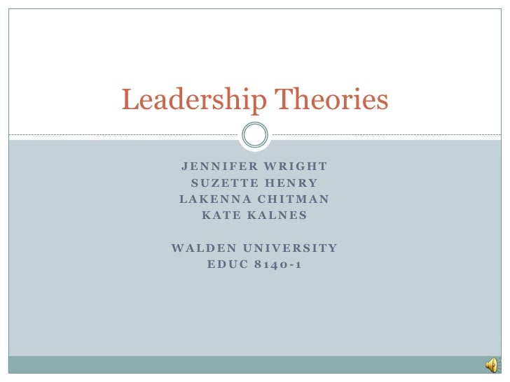 Jennifer Wright<br />Suzette henry<br />Lakennachitman<br />Kate kalnes<br />Walden University<br />EDUC 8140-1<br />Leade...