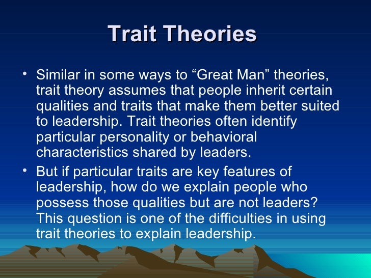 how might theories of leadership and The trait theory gives constructive information about leadership it can be applied  by people at all levels in all types of organizations managers can utilize the.
