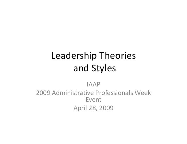 Leadership Theories and Styles IAAP 2009 Administrative Professionals Week  EventEvent April 28, 2009
