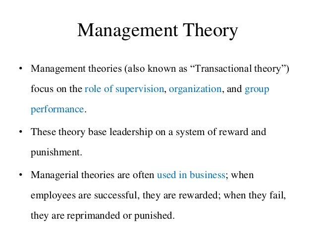 """Management Theory • Management theories (also known as """"Transactional theory"""") focus on the role of supervision, organizat..."""