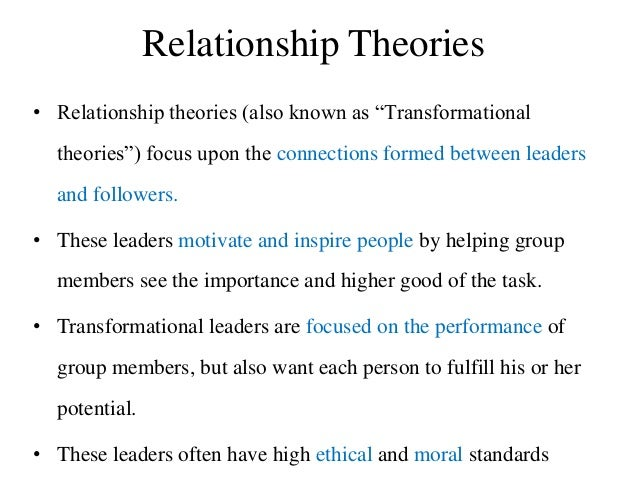 """Relationship Theories • Relationship theories (also known as """"Transformational theories"""") focus upon the connections forme..."""